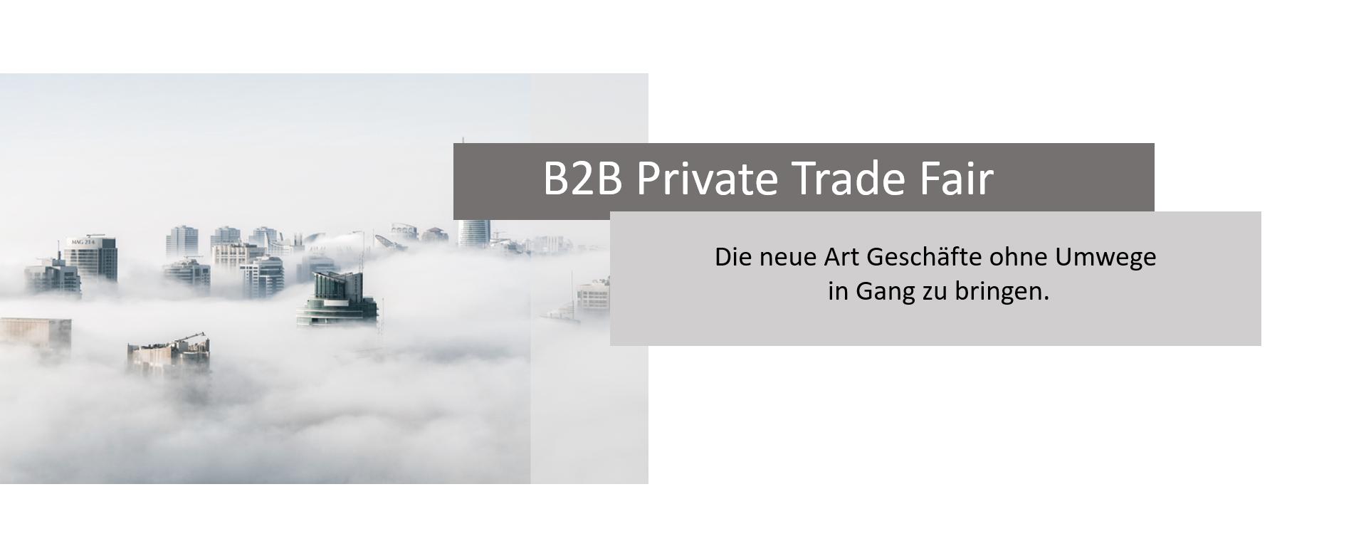 B2B Private Trade fair, die neue Art Geschäfte ohne Umwege in Gang zu bringen.